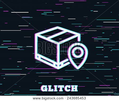 Glitch Effect. Parcel Tracking Line Icon. Delivery Monitoring Sign. Shipping Box Location Symbol. Ba