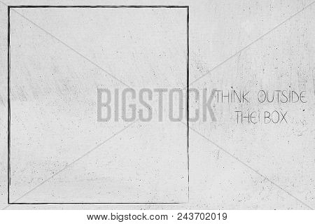Think Outside The Box Conceptual Illustration: Empty Box With Idiom Text Next To It On White Blackbo