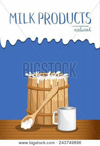 Dairy Products Banner With Milk Wooden Barrel. Natural Organic Dairy Product, Fresh And Healthy Farm