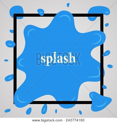 Big Blue Splash With Lots Of Small Splashes In Black Frame And Inscription Splash. Vector Illustrati
