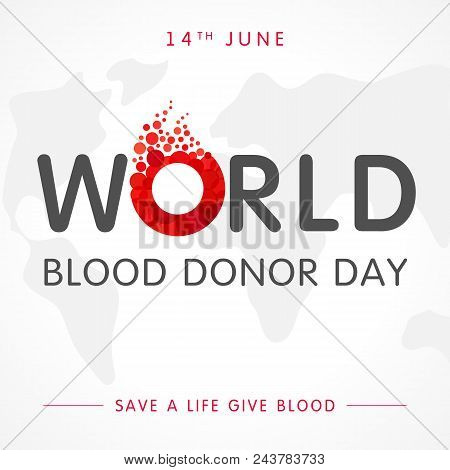World Blood Donor Day Glob Map And Lettering. Vector Illustration Of Donate Blood Concept With Abstr