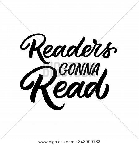 Hand Drawn Lettering Quote. The Inscription: Readers Gonna Read. Perfect Design For Greeting Cards,