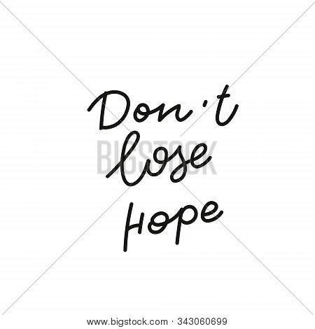 Dont Lose Hope Quote Lettering. Calligraphy Inspiration Graphic Design Typography Element. Hand Writ