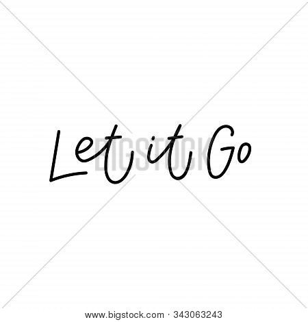 Let It Go Quote Lettering. Calligraphy Inspiration Graphic Design Typography Element. Hand Written P