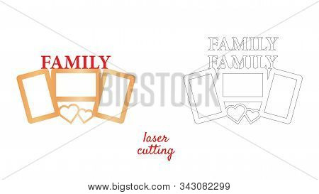 Frame For Photos With Inscription Family For Laser Cutting. Collage Of Photo Frames. Template Laser