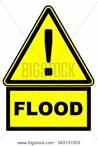 Flood. The Warning Sign. One Yellow Warning Sign With Black Exclamation Mark And The Word Flood. Clo