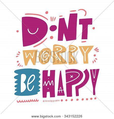 Dont Worry Be Happy. Motivation Phrase. Vector Illustration. Scandinavian Typography.
