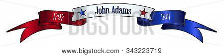 A Red White And Blue Satin Or Silk Ribbon Banner With The Text John Adams And Stars And Date In Offi