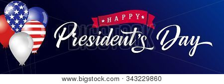 Happy Presidents Day Lettering Poster, Usa Balloons And Flags. Happy President`s Day 17th February F