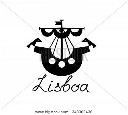 Lisbon City Touristic Icon. Ship With Birds Lisboa City Symbol. Travel Portugal Sign With Lettering