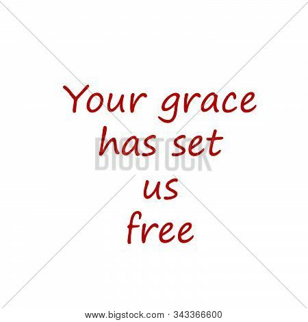 Your Grace Has Set Us Free, Biblical Phrase, Motivational Quote Of Life, Typography For Print