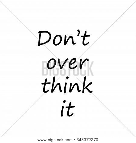 Do Not Over Think It, Biblical Phrase, Motivational Quote Of Life, Typography For Print