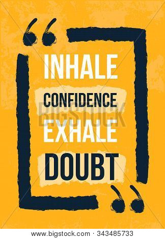Inhale Confidance Exhale Doubt Grunge Poster Quote, Disstressed Print, Creattive Design