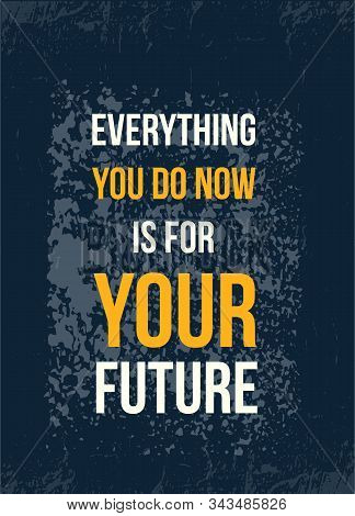 Everything You Do Now Is For You. Typography Quote Poster. Motivational Grunge Design, Positive Sayi