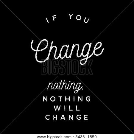 If You Change Nothing, Nothing Will Change. Inspirational Quote.best Motivational Quotes And Sayings