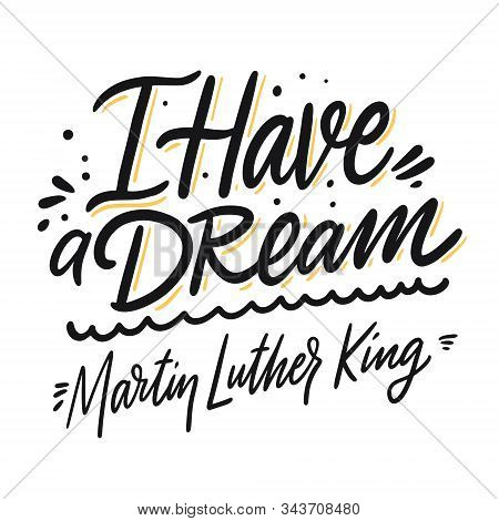I Have A Dream. Martin Luther King Phrase. Modern Calligraphy. Vector Illustration.