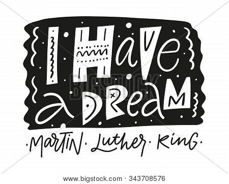 I Have A Dream Martin Luther King Phrase. Holiday Sign. Vector Illustration. Modern Typography.