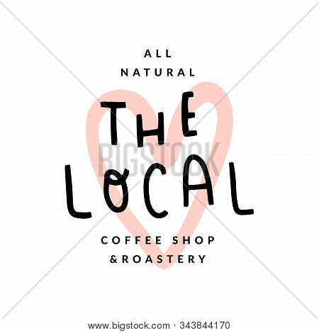 The Local Coffee Shop Logo, Handwritten Lettering, Modern Simple Logotype With Heart Shaped Stamp Il
