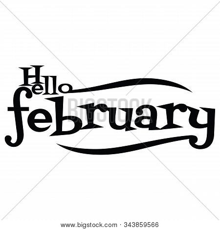 Hello February Describes The Black And White Vector. Hello February Letter. February Month. Inscript