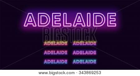 Neon Adelaide Name, City In Australia. Neon Text Of Adelaide City. Vector Set Of Glowing Headlines W