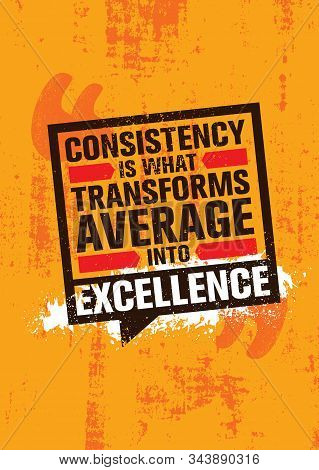 Consistency Is What Transforms Average Into Excellence. Inspiring Typography Motivation Quote Banner
