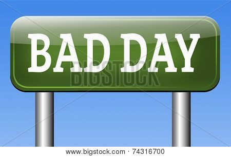 bad day being out of luck unlucky having an off moment with no chance but lots of misfortune or doomed