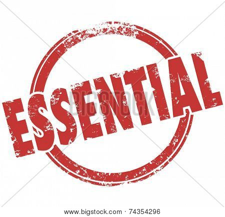 Essential word in round red stamp to illustrate a product or service that is required, needed, integral, critical or crucial to your life, work, job or projects
