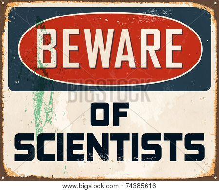 Vintage Metal Sign - Beware of Scientists - Vector EPS10. Grunge effects can be easily removed for a brand new, clean design.