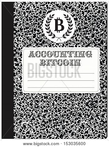 Workbook accounting cryptocurrency - Bitcoin. Abstract notebook to record internet currency.