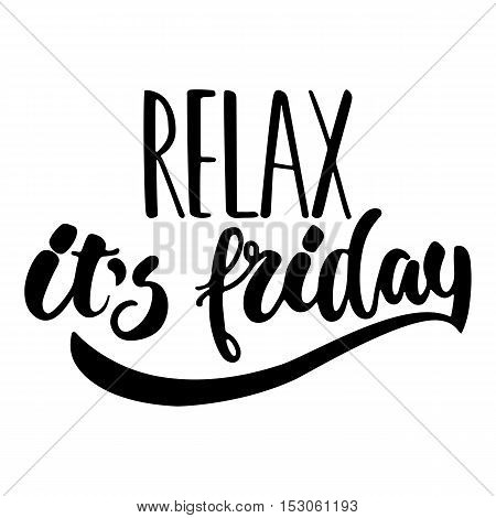 Relax, it's friday - hand drawn lettering phrase isolated on the white background. Fun brush ink inscription for photo overlays, greeting card or t-shirt print, poster design