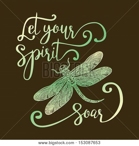 Let your spirit soar. Hand drawn lettering with a dragonfly. Modern brush calligraphy.