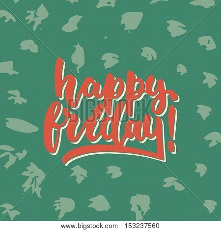 Happy friday - hand drawn lettering phrase. Fun brush ink inscription for photo overlays, greeting card or t-shirt print, poster design