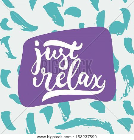 Just relax - hand drawn lettering phrase. Fun brush ink inscription for photo overlays, greeting card or t-shirt print, poster design
