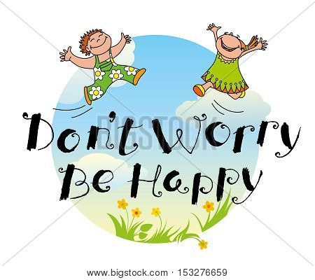 Don't worry be happy hand drawn lettering motivation quote with flowers and grass doodle smiling boy and girl on sky with clouds backdrop. Design element for t-shirt backgrounds and greeting cards