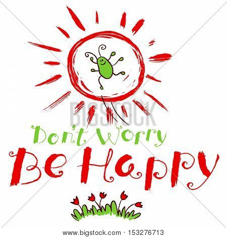 Don't worry be happy hand drawn lettering motivation quote with flowers in grass and doodle jumping smiling insect (bug) and sun. Design element for t-shirt backgrounds and greeting cards