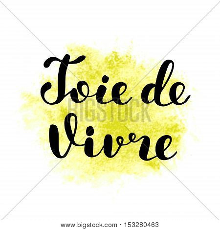 Joie de vivre. Joy of life in French. Brush hand lettering illustration. Inspiring quote. Motivating modern calligraphy. Can be used for photo overlays, posters, prints, clothes, cards and more.