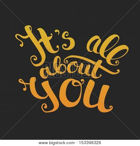 It s all about you lettering. Gold gradient on black background. EPS10