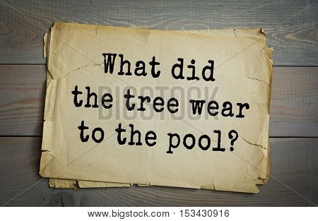 Traditional riddle. What did the tree wear to the pool?