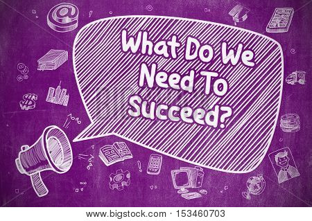 Speech Bubble with Wording What Do We Need To Succeed Cartoon. Illustration on Purple Chalkboard. Advertising Concept.