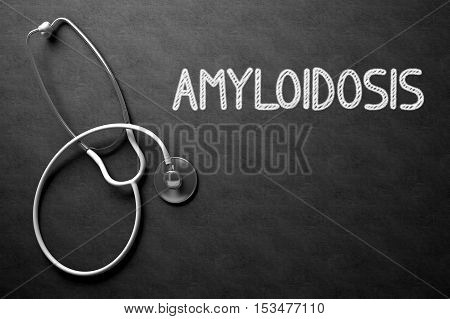 Medical Concept: Amyloidosis - Medical Concept on Black Chalkboard. Medical Concept: Black Chalkboard with Handwritten Medical Concept - Amyloidosis with White Stethoscope. Top View. 3D Rendering.