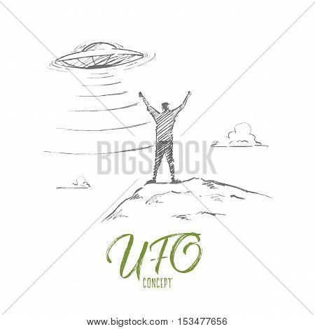 Vector hand drawn UFO concept sketch. Man standing with raised hands greeting flying UFO. Lettering UFO concept