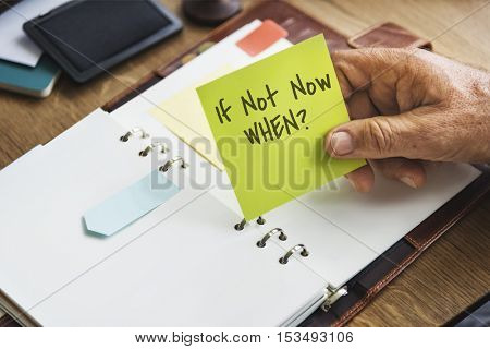 If Not Now When Goals Ambition Concept