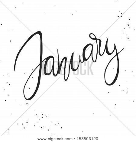 Handdrawn lettering element. Decorative black handlettering on white background with messy texture. Trendy modern ink calligraphy. Hand drawn rough phrase. January - Months collection - vector
