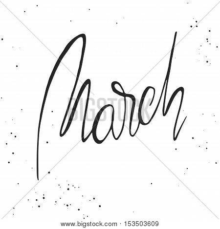 Handdrawn lettering element. Decorative black handlettering on white background with messy texture. Trendy modern ink calligraphy. Hand drawn rough phrase. March - Months collection - vector