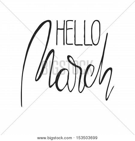 Handdrawn lettering element. Decorative black handlettering isolated on white background. Trendy modern ink calligraphy. Hand drawn rough phrase. Hello March - Months collection - vector.