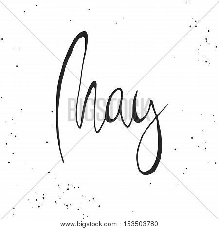 Handdrawn lettering element. Decorative black handlettering on white background with messy texture. Trendy modern ink calligraphy. Hand drawn rough phrase. May - Months collection - vector