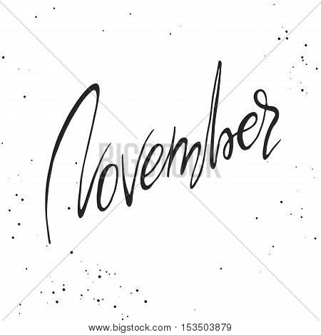 Handdrawn lettering element. Decorative black handlettering on white background with messy texture. Trendy modern ink calligraphy. Hand drawn rough phrase. November - Months collection - vector