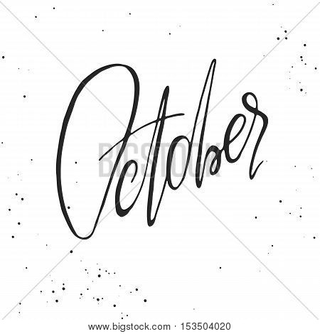 Handdrawn lettering element. Decorative black handlettering on white background with messy texture. Trendy modern ink calligraphy. Hand drawn rough phrase. October - Months collection - vector