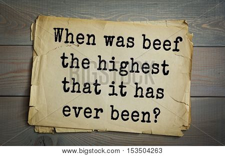 Traditional riddle.  When was beef the highest that it has ever been?