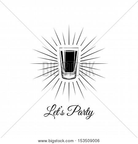 Whiskey Shot Glass. Lets Party lettering. Alcohol Vector Illustration.